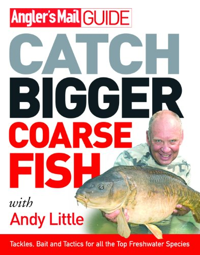 Angler's Mail Guide: Catch Bigger Coarse Fish (Anglers Mail (Fly Tying Series)