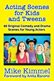 Acting Scenes for Kids and Tweens: 60 Original Comedy and Drama Scenes for Young Actors