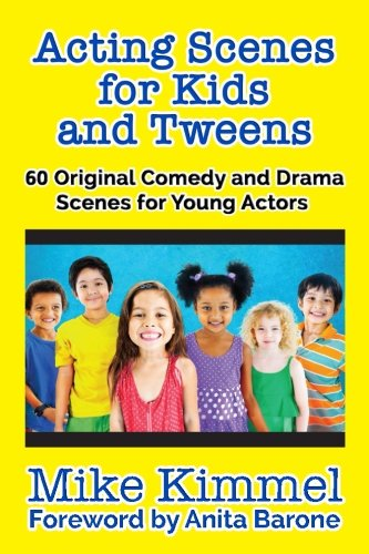 Acting Scenes for Kids and Tweens: 60 Creative Comedy and Drama Scenes for Young Actors