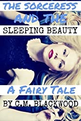 The Sorceress and the Sleeping Beauty: A Fairy Tale by C.M. Blackwood (2015-11-28)