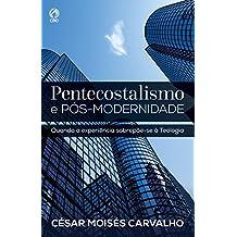 Pentecostalismo e Pós-Modernidade: Quando a Experiência Sobrepõe-se à Teologia