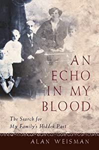An Echo in My Blood: The Search for My Family's Hidden Past by Weisman Alan (1999-10-15) Hardcover