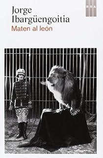 Maten al león par Ibargüengoitia