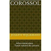 COROSSOL: Arbre miraculeux Tueur naturel de cancers (collection santé et bien-être) (French Edition)