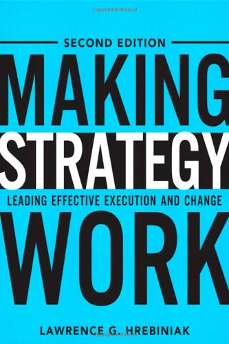 Making Strategy Work: Leading Effective Execution and Change (2nd Edition) [Lawrence G. Hrebiniak] (Tapa Dura)