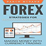 Forex Strategies for Beginners and Experts: Making Money with Currency Trading | Baron McBane