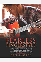 Fearless Fingerstyle: A Step By Step Guide To Stunning, Confident And Practical Fingerpicking Guitar Technique Paperback