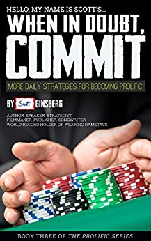 When In Doubt, Commit: More Daily Strategies For Becoming Prolific by [Ginsberg, Scott]