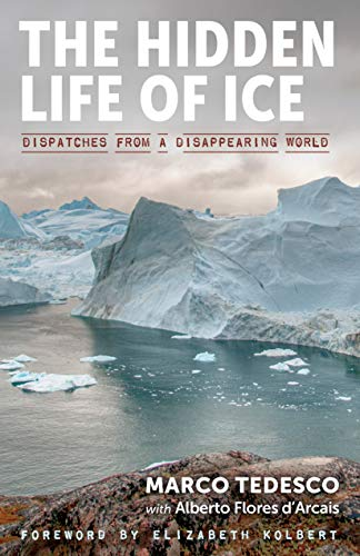 Book Cover: The Hidden Life of Ice: Dispatches from a Disappearing World