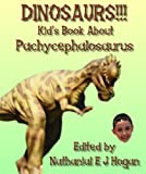 DINOSAURS!!! Kid s Book About Pachycephalosaurus from the Late Cretaceous Period (Awesome Facts & Pictures for Kids about Dinosaurs 10)