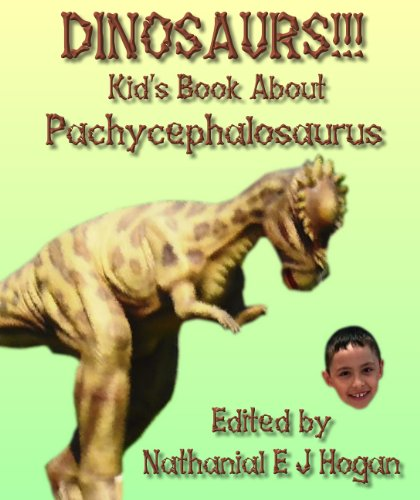 - DINOSAURS!!! Kid's Book About Pachycephalosaurus from the Late Cretaceous Period (Awesome Facts & Pictures for Kids about Dinosaurs 10)