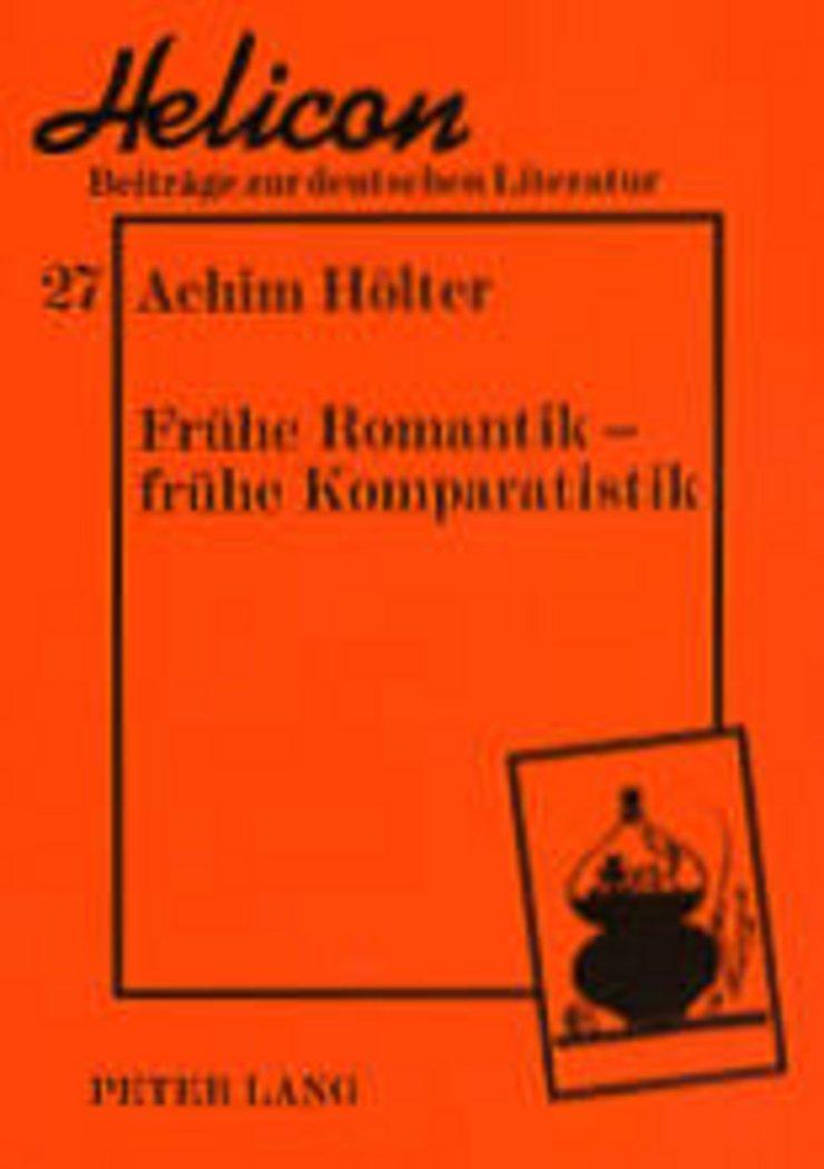 Download Frühe Romantik – frühe Komparatistik: Gesammelte Aufsätze zu Ludwig Tieck (Helicon - Beiträge zur deutschen Literatur) (German Edition) ebook