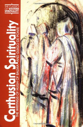 Carthusian Spirituality: The Writings of Hugh of Balma and Guigo De Ponte (Classics of Western Spirituality)
