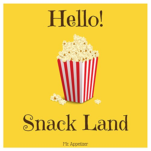 Hello! Snack Land: Discover 500 Delicious Snack Recipes Today! (Healthy Snacks for Kids, Popcorn Recipe Book, Popcorn Cookbook, Cracker Cookbook, Cracker Recipes, Homemade Snacks) by Mr. Appetizer