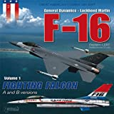 General Dynamics/Lockheed-Martin F-16 A and B Versions, Vol. 1: Fighting Falcon (Great American Combat Aircraft)