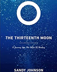The Thirteenth Moon : A Journey into the Heart of Healing