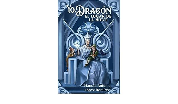 Amazon.com: Yo, Dragón. El Lugar de la Nieve (Spanish Edition) eBook: Manuel Antonio López Ramírez, Jovanna Plata, Marco Parra: Kindle Store