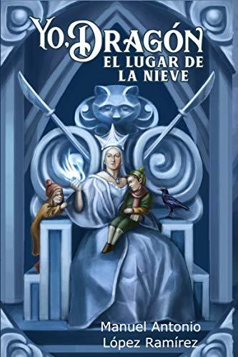 Yo, Dragón.  El Lugar de la Nieve (Spanish Edition) de [López Ramírez, Manuel Antonio]