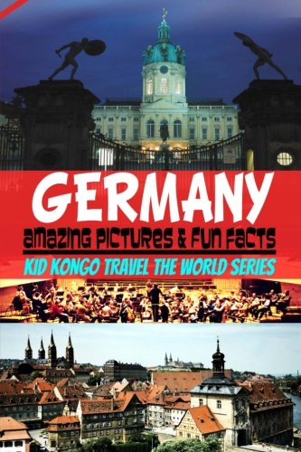 Germany Amazing Pictures & Fun Facts (Kid Kongo Travel The World Series ) (Volume 8)