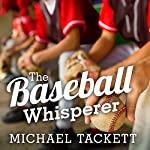 The Baseball Whisperer: A Small-Town Coach Who Shaped Big League Dreams   Michael Tackett