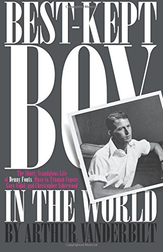 The Best-Kept Boy in the World: The Life and Loves of Denny Fouts