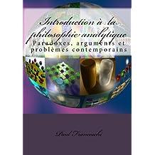 Introduction à la philosophie analytique: Paradoxes, arguments et problèmes contemporains