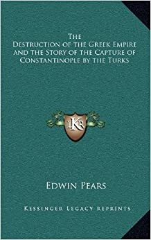 Book The Destruction of the Greek Empire and the Story of the Capture of Constantinople by the Turks