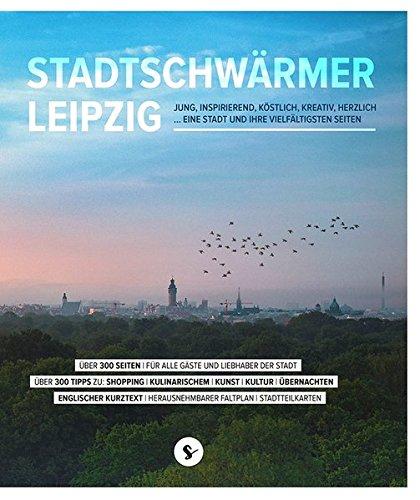 Stadtschwärmer Leipzig: JUNG, INSPIRIEREND, KÖSTLICH, KREATIV, HERZLICH ... EINE STADT UND IHRE VIELFÄLTIGSTEN SEITEN