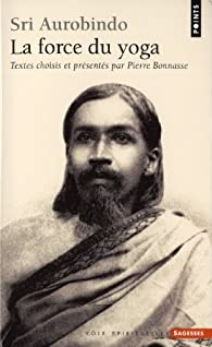 La force du yoga par Sri Aurobindo