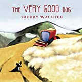 The Very Good Dog, Sherry Wachter, 1453763554