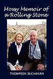 Mossy Memoir of a Rolling Stone, Thompson Buchanan, 0983689946