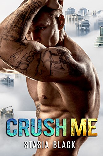 Crush Me: A Dark Billionaire Romance (Bay Area Bad Boys Book 1)