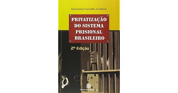 Resultado de imagem para Privatização do Sistema Prisional Brasileiro - Grecianny Carvalho Cordeiro