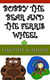 Children's Book Bobby the Bear and the Ferris Wheel (Children's Books Ages 3-5) Picture Book Bedtime Stories Kid's Book