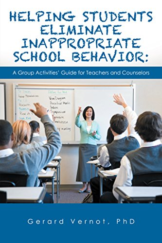 Helping Students Eliminate Inappropriate School Behavior: A Group  Activities' Guide for Teachers and Counselors