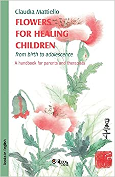 Book Flowers for Healing Children from Birth to Adolescence. a Handbook for Parents and Therapists