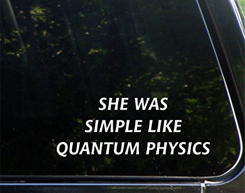 She Was Simple Like Quantum Physics - 8-3/4