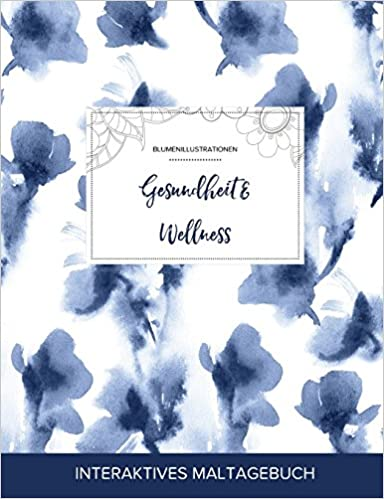Maltagebuch für Erwachsene: Gesundheit & Wellness (Blumenillustrationen, Blaue Orchidee)