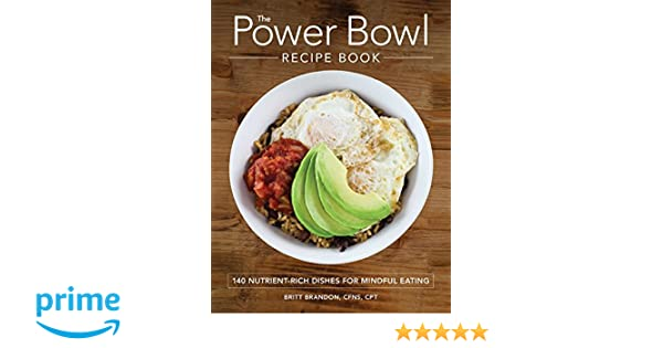 The power bowl recipe book 140 nutrient rich dishes for mindful the power bowl recipe book 140 nutrient rich dishes for mindful eating britt brandon 9781507200582 amazon books forumfinder Choice Image