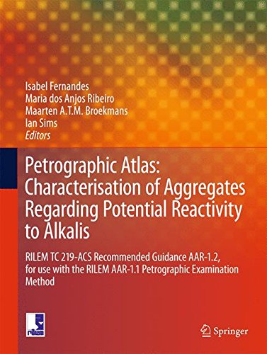 Petrographic Atlas: Characterisation of Aggregates Regarding Potential Reactivity to Alkalis: RILEM TC 219-ACS Recommended Guidance AAR-1.2, for Use ... Method (Rilem State-of-the-art -