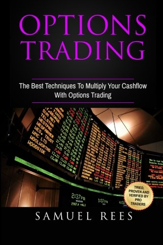Options Trading: The Best Techniques To Multiply Your Cashflow With Options Trading (Volume 3)