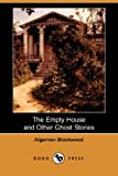 The Empty House and Other Ghost Stories, Algernon Blackwood, 1406520713
