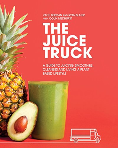 The Juice Truck: A Guide to Juicing, Smoothies, Cleanses and Living a Plant-Based Lifestyle 510bxbEsF9L