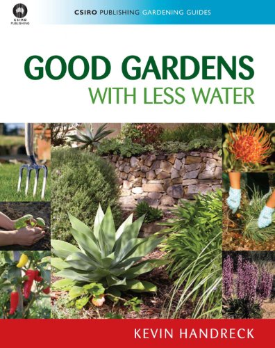 Good Gardens with Less Water (CSIRO Publishing Gardening Guides)