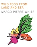Wild Food from Land and Sea, Marco Pierre White, 1935554069