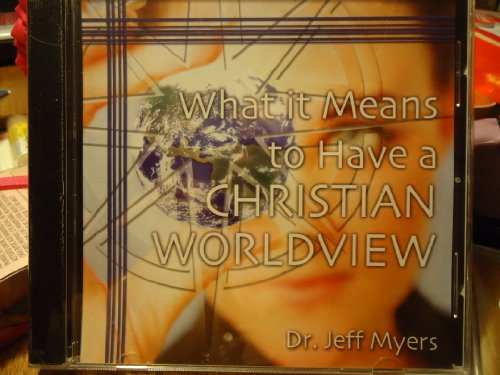 what-it-means-to-have-a-christian-worldview-by-dr-jeff-myers-audio-presentation