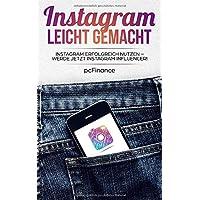 Instagram leicht gemacht: Instagram erfolgreich nutzen –  Werde jetzt Instagram Influencer!