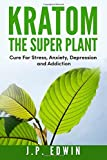 Kratom: The Super Plant: Cure For