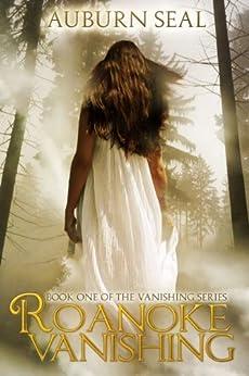 Roanoke Vanishing (The Vanishing Series Book 1) by [Seal, Auburn]