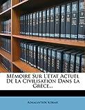 Mémoire Sur L'État Actuel de la Civilisation Dans la Grèce, Adamantios Korais, 1276486669